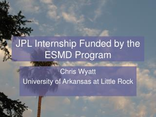 JPL Internship Funded by the ESMD Program