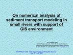 On numerical analysis of sediment transport modeling in small rivers with support of GIS environment