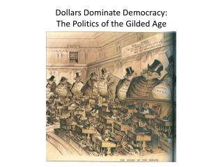 Dollars Dominate Democracy:  The Politics of the Gilded Age