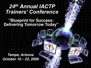 24 th  Annual IACTP Trainers' Conference
