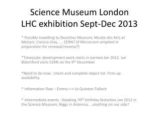 Science Museum London LHC exhibition  Sept-Dec 2013