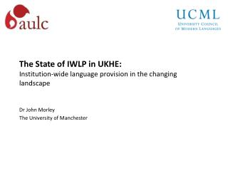 The  State of  IWLP in UKHE: I nstitution-wide  language  provision in the changing landscape