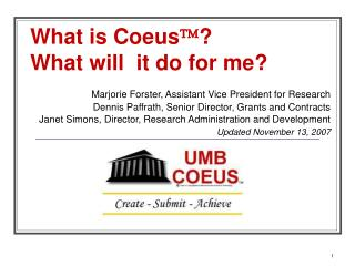 What is Coeus ? ? What will  it do for me? Marjorie Forster, Assistant Vice President for Research