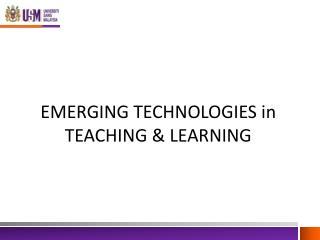 EMERGING TECHNOLOGIES in TEACHING & LEARNING