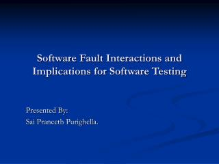 Software Fault Interactions and Implications for Software Testing