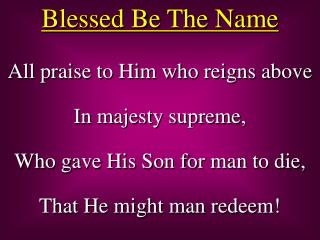 All praise to Him who reigns above In majesty supreme, Who gave His Son for man to die,