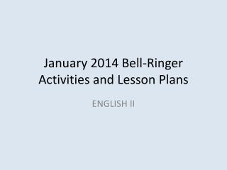 January 2014 Bell-Ringer Activities and Lesson Plans