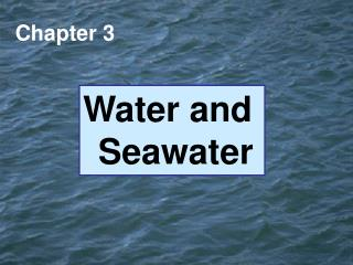 Water and Seawater