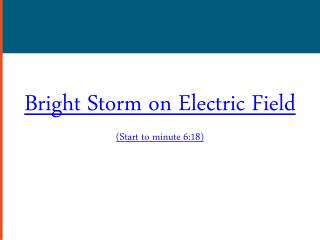 Bright  Storm  on Electric Field (Start to minute  6:18)