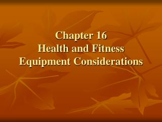 Chapter 16 Health  and Fitness Equipment Considerations