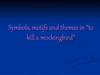 "Symbols, motifs and themes in ""to kill a mockingbird"""