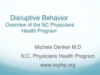 Disruptive Behavior  Overview of the NC Physicians Health Program