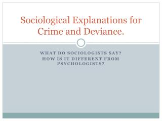 Sociological Explanations for Crime and Deviance.