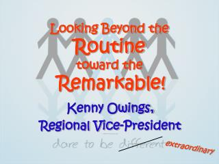 Looking Beyond the  Routine toward the Remarkable!
