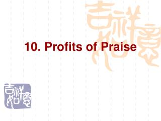 10. Profits of Praise