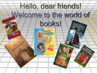 Hello, dear friends! Welcome to the world of books!