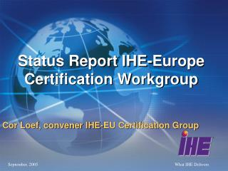 Status Report IHE-Europe  Certification Workgroup