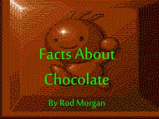 Facts About Chocolate By Rod Morgan