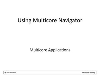Using Multicore Navigator