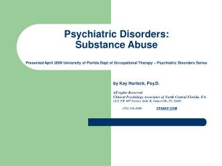 Psychiatric Disorders:  Substance Abuse  Presented April 2008 University of Florida Dept of Occupational Therapy – Psych