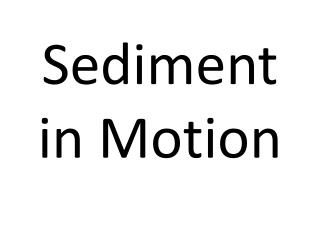 Sediment in Motion