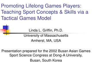 Promoting Lifelong Games Players: Teaching Sport Concepts & Skills via a Tactical Games Model