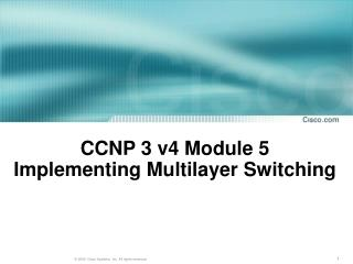 CCNP 3 v4 Module 5  Implementing Multilayer Switching