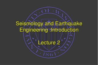 Seismology and Earthquake Engineering :Introduction Lecture 2
