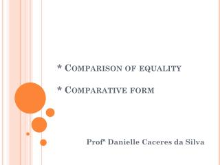 *  Comparison of equality *  Comparative form