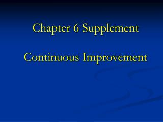 Chapter 6 Supplement Continuous Improvement