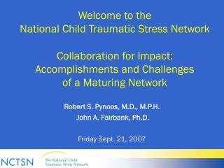 Welcome to the National Child Traumatic Stress Network Collaboration for Impact: Accomplishments and Challenges of a M