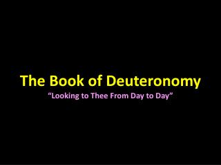 "The Book of Deuteronomy ""Looking to Thee From Day to Day"""