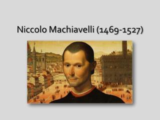 Niccolo  Machiavelli (1469-1527)