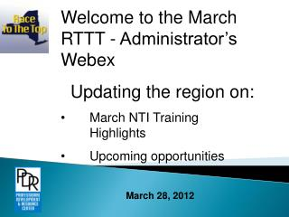 Welcome to the March RTTT - Administrator's  Webex   Updating the region on: