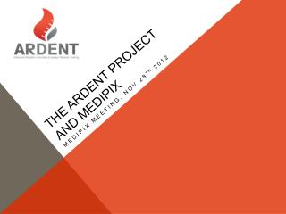 THE ARDENT PROJECT AND MEDIPIX