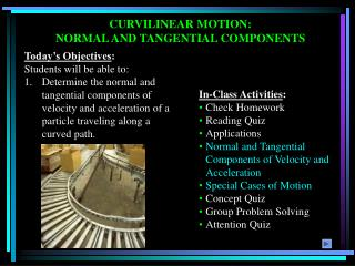 CURVILINEAR MOTION: NORMAL AND TANGENTIAL COMPONENTS