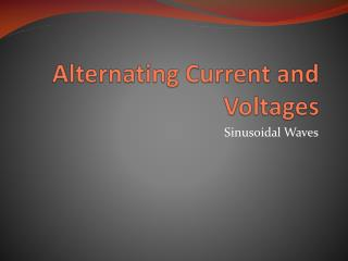 Alternating Current and Voltages