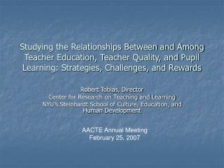 Studying the Relationships Between and Among Teacher Education, Teacher Quality, and Pupil Learning: Strategies, Challen