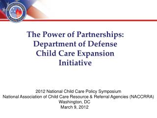 The Power of Partnerships:  Department of Defense  Child Care Expansion Initiative