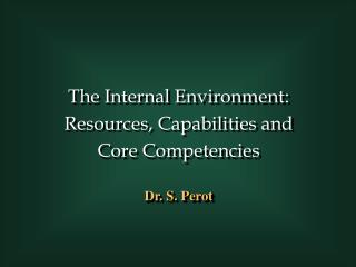 The Internal Environment:  Resources, Capabilities and  Core Competencies
