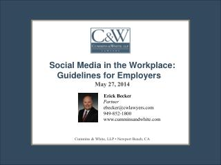 Social Media in the Workplace: Guidelines for Employers May 27, 2014 Erick Becker
