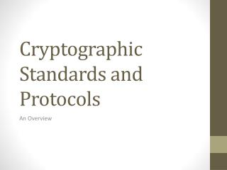 Cryptographic Standards and Protocols