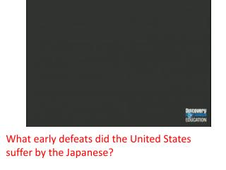 What early defeats did the United States suffer by the Japanese?