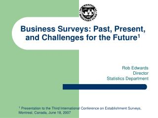 Business Surveys: Past, Present, and Challenges for the Future 1