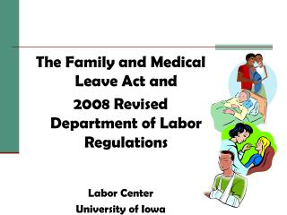 The Family and Medical Leave Act and  2008 Revised Department of Labor Regulations   Labor Center University of Iowa