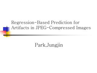 Regression-Based Prediction for Artifacts in JPEG-Compressed Images