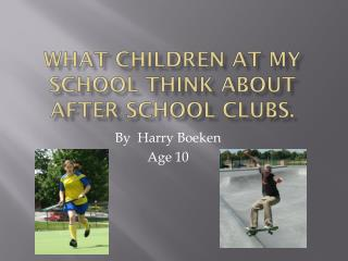 What children at my school think about after school clubs.