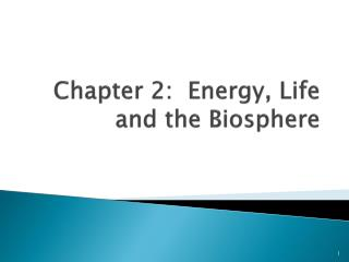 Chapter 2:  Energy, Life and the Biosphere