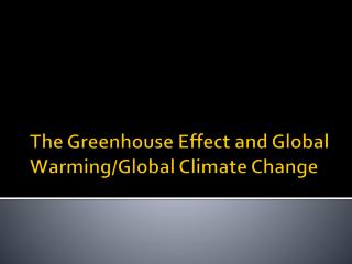 The Greenhouse Effect and Global Warming/Global Climate Change