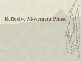 Reflexive Movement Phase